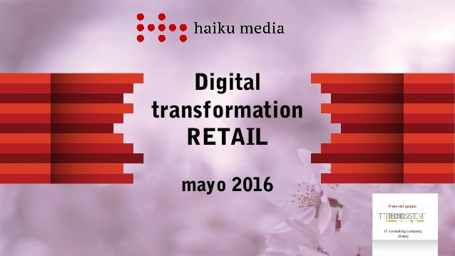 Digital transformation RETAIL mayo 2016 Parte del gruppo IT consulting company (Italia)