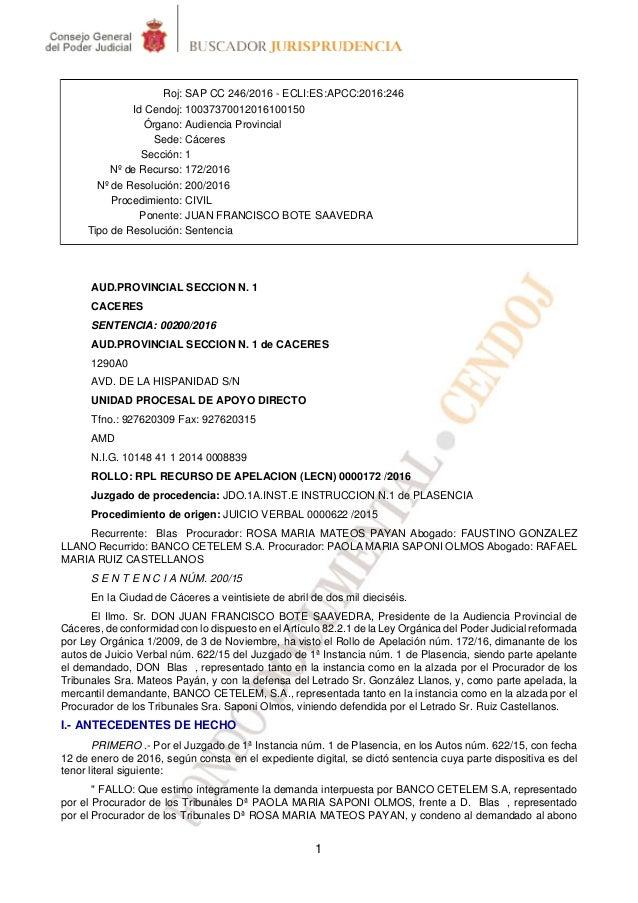 1 Roj: SAP CC 246/2016 - ECLI:ES:APCC:2016:246 Id Cendoj: 10037370012016100150 Órgano: Audiencia Provincial Sede: Cáceres ...