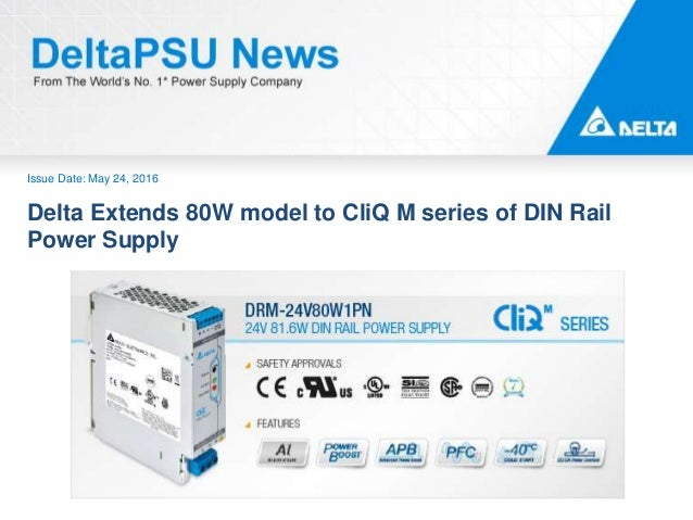 Issue Date: May 24, 2016 Delta Extends 80W model to CliQ M series of DIN Rail Power Supply