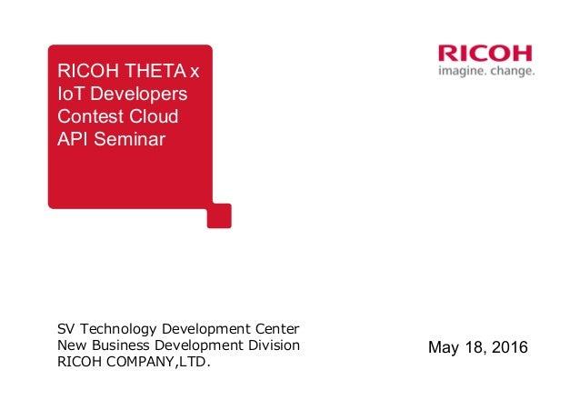 RICOH THETA x IoT Developers Contest Cloud API Seminar SV Technology Development Center New Business Development Division ...