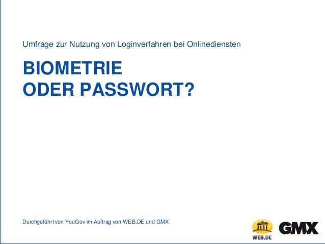 BIOMETRIE ODER PASSWORT? Umfrage zur Nutzung von Loginverfahren bei Onlinediensten Durchgeführt von YouGov im Auftrag von ...