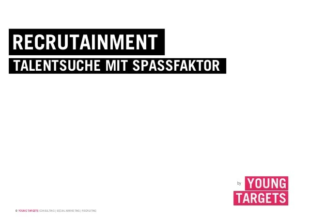 © YOUNG TARGETS CONSULTING | SOCIAL MARKETING | RECRUITING by RECRUTAINMENT TALENTSUCHE MIT SPASSFAKTOR
