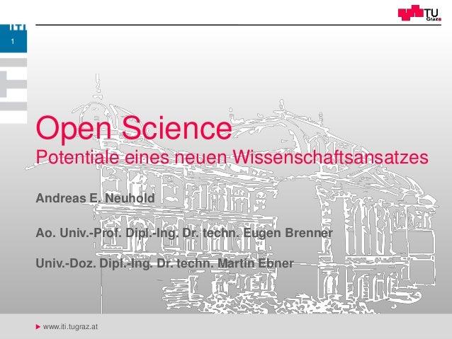 u www.iti.tugraz.at Andreas E. Neuhold Open Science Potentiale eines neuen Wissenschaftsansatzes 1 Ao. Univ.-Prof. Dipl.-I...