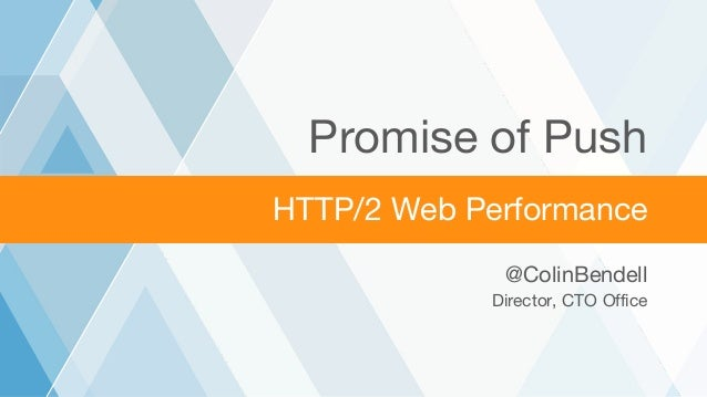 ©2016 AKAMAI | FASTER FORWARD™ HTTP/2 Web Performance Promise of Push @ColinBendell Director, CTO Office