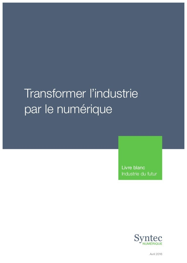 Transformer l'industrie par le numérique Livre blanc Industrie du futur Avril 2016