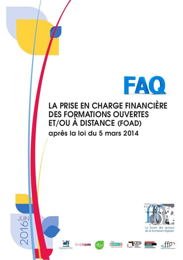 JUIN 2016 LA PRISE EN CHARGE FINANCIÈRE DES FORMATIONS OUVERTES ET/OU À DISTANCE (FOAD) après la loi du 5 mars 2014 Le for...