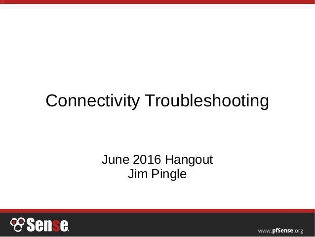 Connectivity Troubleshooting June 2016 Hangout Jim Pingle