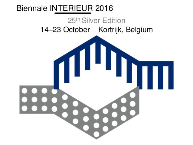 25th Silver Edition 14–23 October Kortrijk, Belgium Biennale INTERIEUR 2016