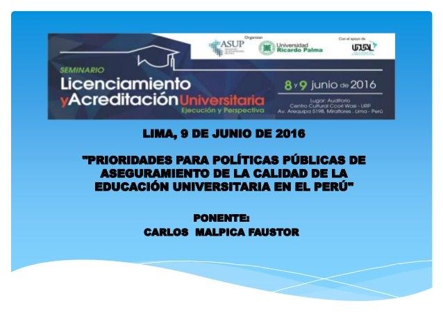 """LIMA, 9 DE JUNIO DE 2016 """"PRIORIDADES PARA POLÍTICAS PÚBLICAS DE ASEGURAMIENTO DE LA CALIDAD DE LA EDUCACIÓN UNIVERSITARIA..."""