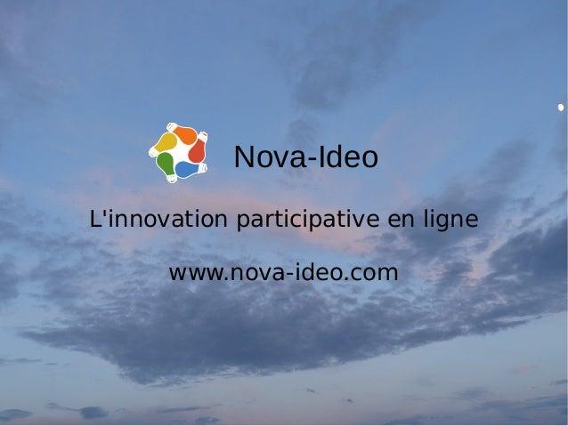 L'innovation participative en ligne www.nova-ideo.com Nova-Ideo