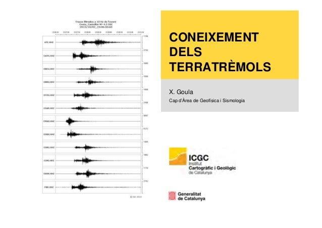 CONEIXEMENT DELS TERRATRÈMOLS X. Goula Cap d'Àrea de Geofísica i Sismologia