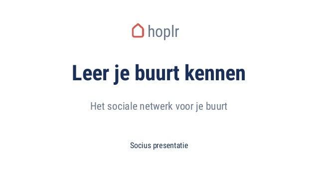 Leer je buurt kennen Socius presentatie hoplr Het sociale netwerk voor je buurt