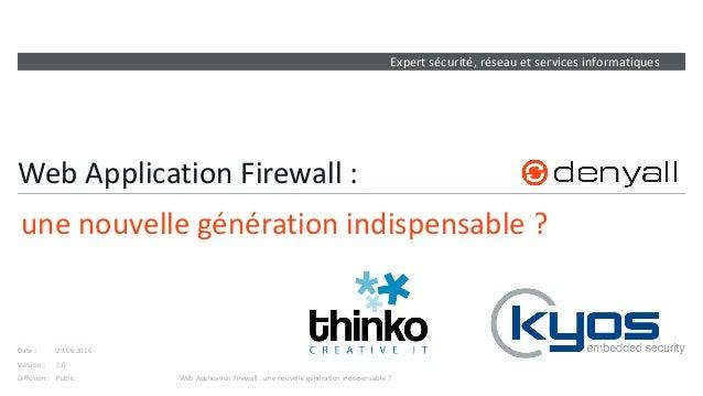 Expert sécurité, réseau et services informatiques Version : Date : Diffusion : Web Application Firewall : une nouvelle gén...