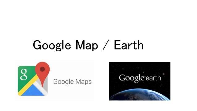 Google Map / Earth