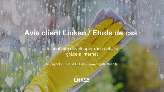 Avis client Linkeo / Etude de cas Je souhaite développer mon activité grâce à internet M. Faycel, SEGALA CLEAN - www.segal...