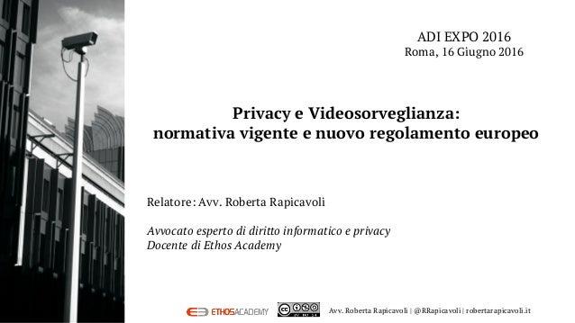 Relatore: Avv. Roberta Rapicavoli Avvocato esperto di diritto informatico e privacy Docente di Ethos Academy ADI EXPO 201...