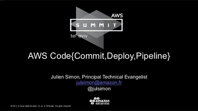 Julien Simon, Principal Technical Evangelist julsimon@amazon.fr @julsimon AWS Code{Commit,Deploy,Pipeline}