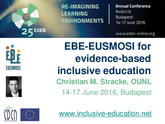 EBE-EUSMOSI for evidence-based inclusive education Christian M. Stracke, OUNL 14-17 June 2016, Budapest www.inclusive-educ...