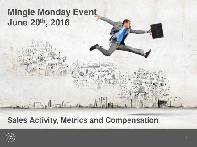 1 Mingle Monday Event June 20th, 2016 Sales Activity, Metrics and Compensation