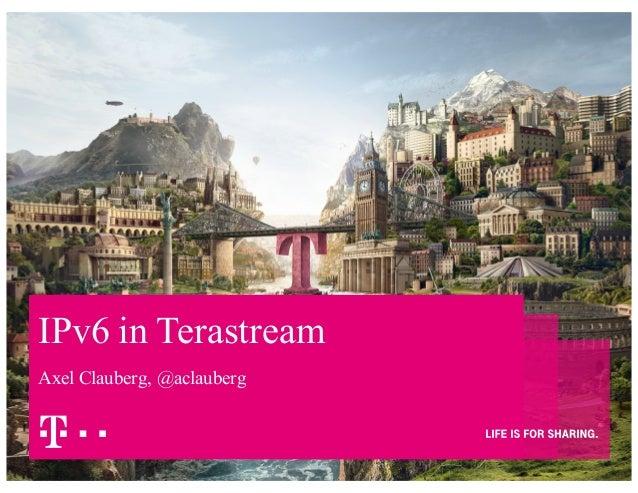 IPv6 in Terastream Axel Clauberg, @aclauberg