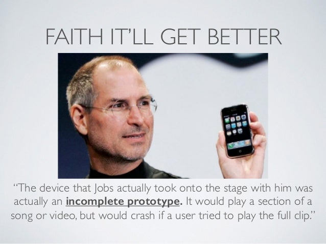 """FAITH IT'LL GET BETTER """"The device that Jobs actually took onto the stage with him was actually an incomplete prototype. I..."""