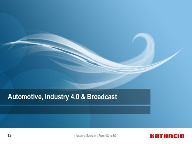 33 Automotive, Industry 4.0 & Broadcast   Antenna Evolution: From 4G to 5G  