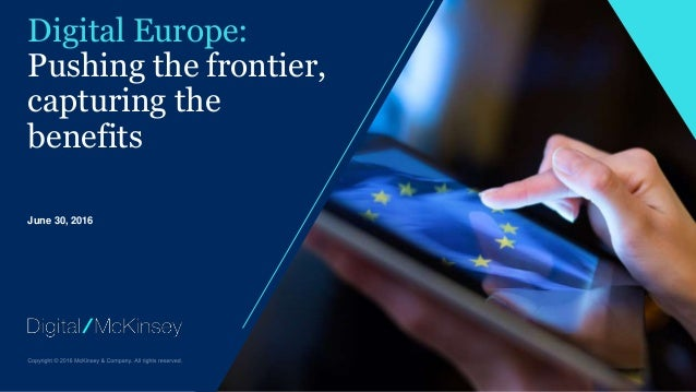 June 30, 2016 Digital Europe: Pushing the frontier, capturing the benefits