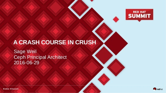 A CRASH COURSE IN CRUSH Sage Weil Ceph Principal Architect 2016-06-29