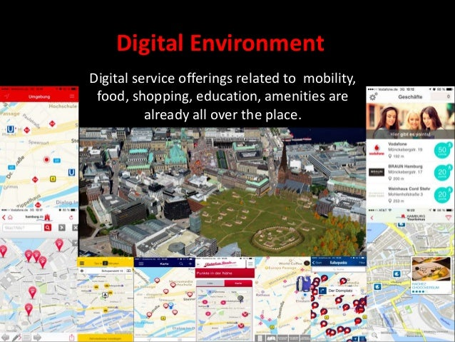 Digital Environment Digital service offerings related to mobility, food, shopping, education, amenities are already all ov...