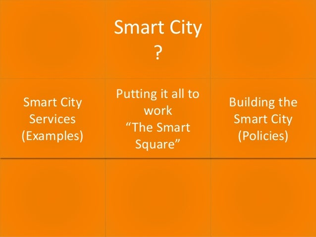 """30.06.2016 ECULTURE - BEST PRACTICES 2 Smart City ? Smart City Services (Examples) Putting it all to work """"The Smart Squar..."""