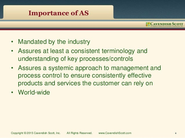 Importance of AS • Mandated by the industry • Assures at least a consistent terminology and understanding of key processes...