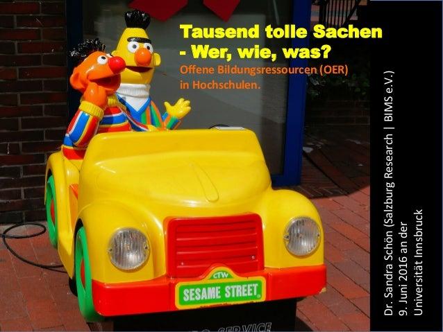 Tausend tolle Sachen - Wer, wie, was?  OffeneBildungsressourcen(OER) inHochschulen. Dr.SandraSchön(SalzburgResea...
