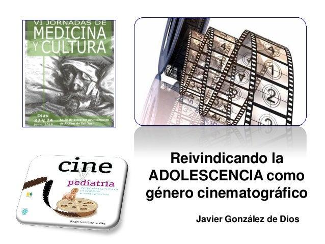 Reivindicando la ADOLESCENCIA como género cinematográfico Javier González de Dios