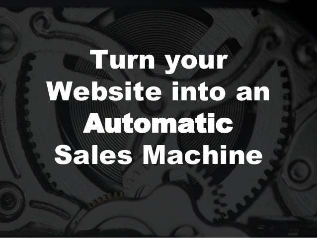 Turn your Website into an Automatic Sales Machine