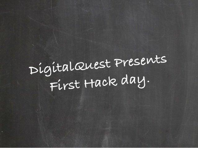 DigitalQuest Presents First Hack day.