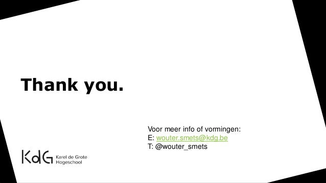 Thank you. Voor meer info of vormingen: E: wouter.smets@kdg.be T: @wouter_smets