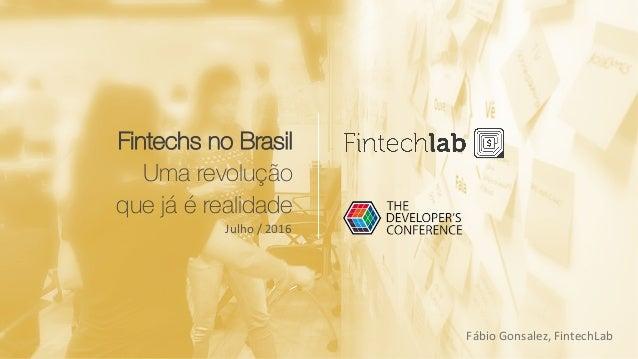 Fintechs no Brasil Uma revolução que já é realidade Julho/2016 FábioGonsalez,FintechLab
