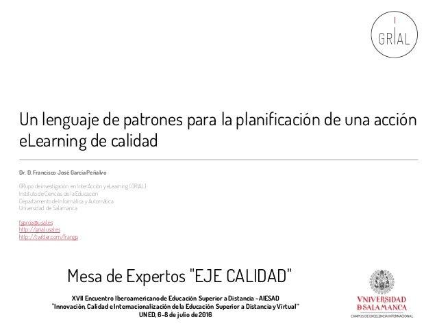 Un lenguaje de patrones para la planificación de una acción eLearning de calidad Dr. D. Francisco José García Peñalvo GRup...