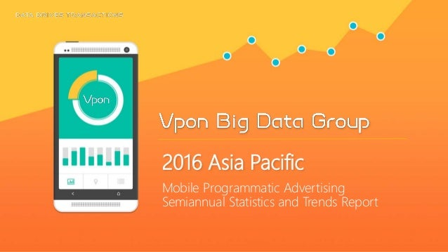 Mobile Programmatic Advertising Semiannual Statistics and Trends Report 2016 Asia Pacific