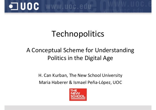 Technopolitics A Conceptual Scheme for Understanding  Politics in the Digital Age H. Can Kurban, The New School University...