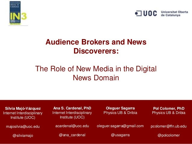 Audience Brokers and News Discoverers: The Role of New Media in the Digital News Domain Sílvia Majó-Vázquez Internet Inter...