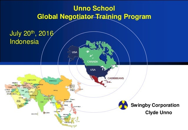 Unno School Global Negotiator Training Program Swingby Corporation July 20th, 2016 Indonesia Clyde Unno