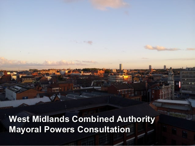 West Midlands Combined AuthorityWest Midlands Combined Authority Mayoral Powers ConsultationMayoral Powers Consultation