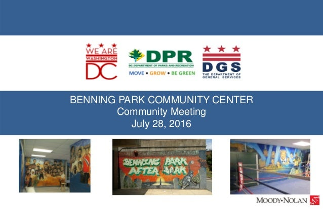 BENNING PARK COMMUNITY CENTER Community Meeting July 28, 2016
