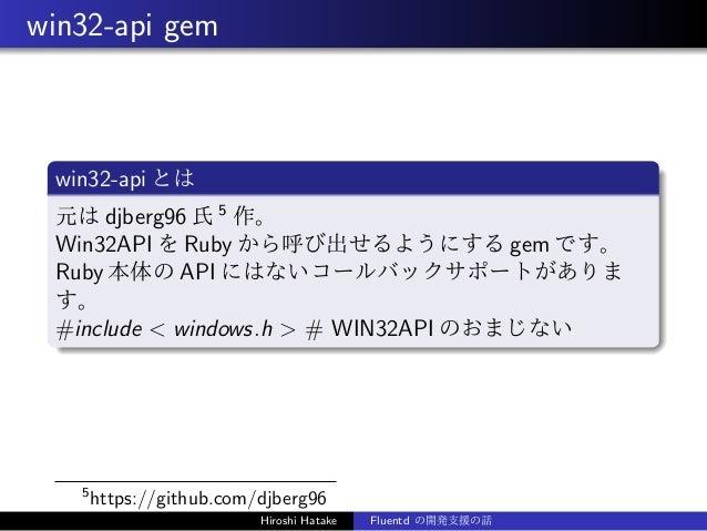 win32-api gem win32-api とは 元は djberg96 氏 5 作。 Win32API を Ruby から呼び出せるようにする gem です。 Ruby 本体の API にはないコールバックサポートがありま す。 #inc...
