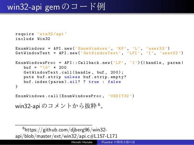 win32-api gemのコード例 require 'win32/api ' include Win32 EnumWindows = API.new('EnumWindows ', 'KP', 'L', 'user32 ') GetWindo...