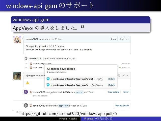windows-api gemのサポート windows-api gem AppVeyor の導入をしました。13 13 https://github.com/cosmo0920/windows-api/pull/6 Hiroshi Hatak...