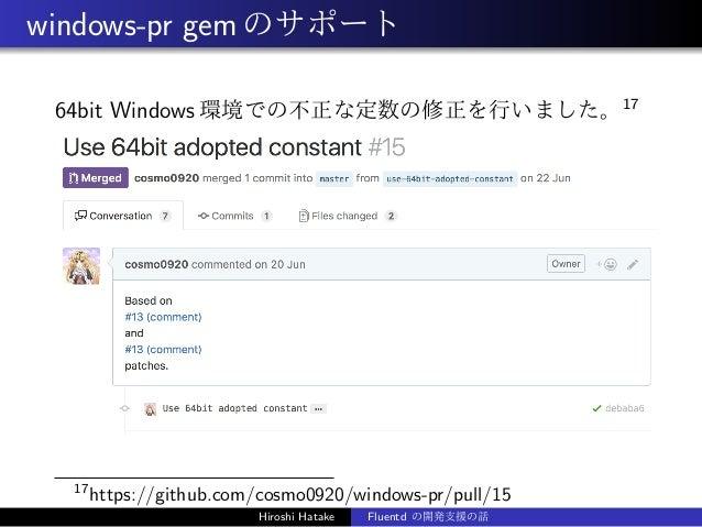 windows-pr gemのサポート 64bit Windows 環境での不正な定数の修正を行いました。17 17 https://github.com/cosmo0920/windows-pr/pull/15 Hiroshi Hatake ...