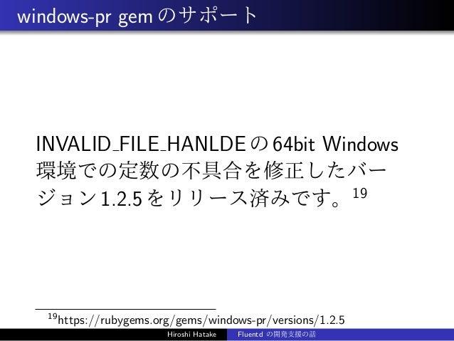 windows-pr gemのサポート INVALID FILE HANLDEの64bit Windows 環境での定数の不具合を修正したバー ジョン1.2.5をリリース済みです。19 19 https://rubygems.org/gems/...