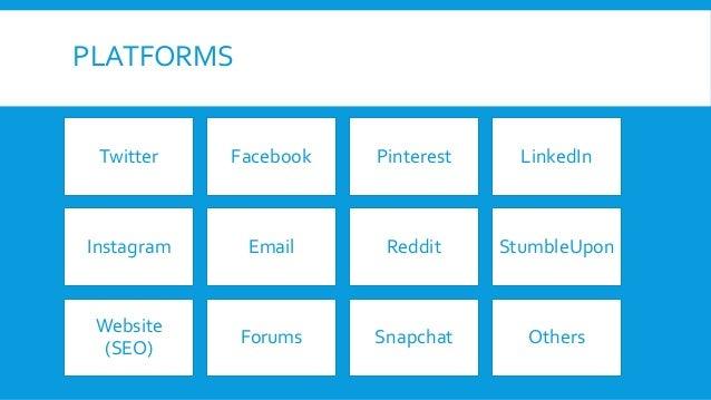 PLATFORMS Twitter Facebook Pinterest LinkedIn Instagram Email Reddit StumbleUpon Website (SEO) Forums Snapchat Others